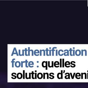 JUILLET AOUT 2019 – AUTHENTIFICATION FORTE QUELLES SOLUTIONS D AVENIR