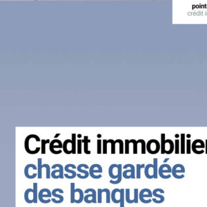 JUIN 2019 LE CREDIT IMMOBILIER, CHASSE GARDEE DES BANQUES TRADITIONNELLES