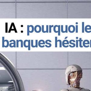 JUIN 2019 IA, POURQUOI LES BANQUES HESITENT